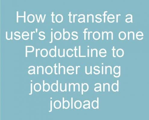 How-to-transfer-a-users-jobs-from-one-productline-to-another-using-jobdump-and-jobload