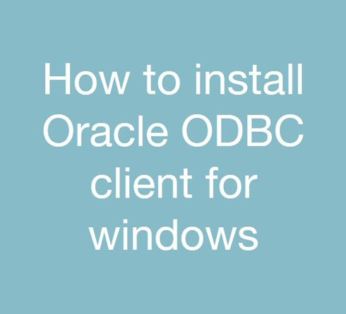 How to install Oracle ODBC client for windows